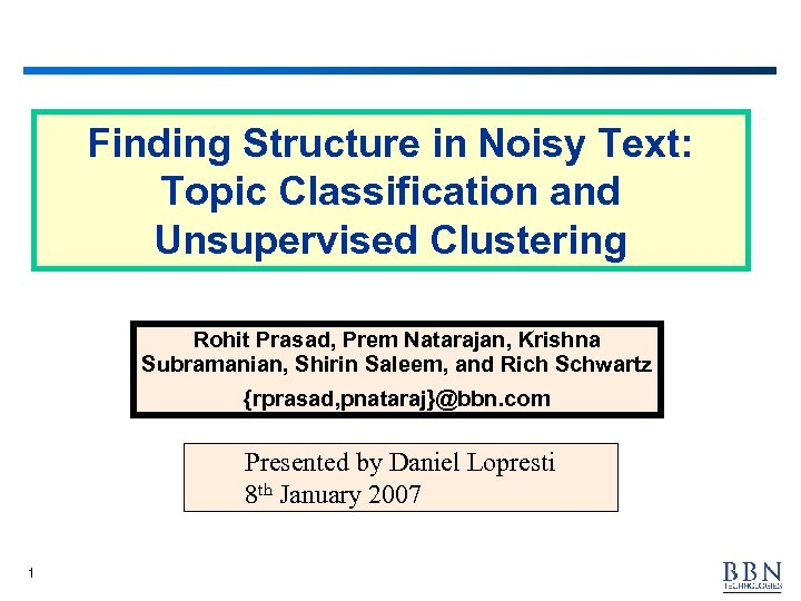 Finding Structure in Noisy Text: Topic Classification and Unsupervised Clustering Rohit Prasad, Prem Natarajan,
