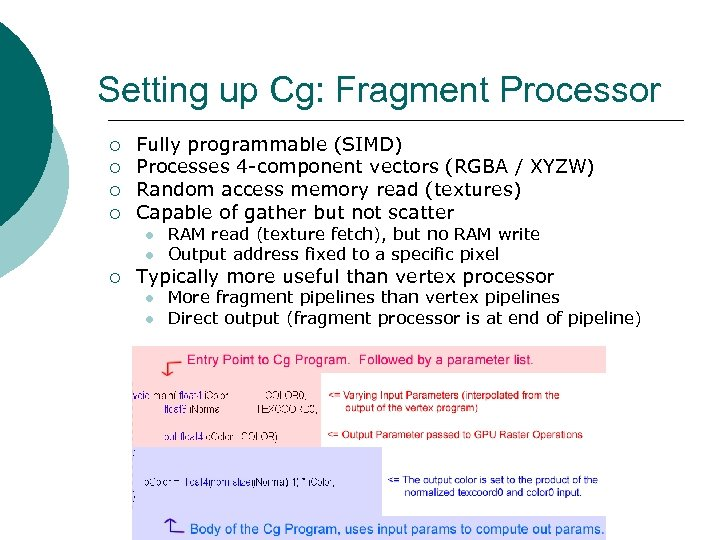 Setting up Cg: Fragment Processor ¡ ¡ Fully programmable (SIMD) Processes 4 -component vectors