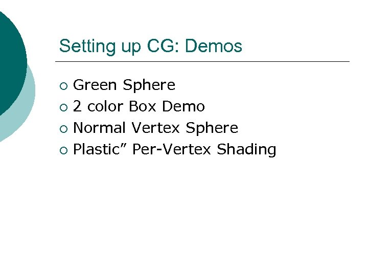 Setting up CG: Demos Green Sphere ¡ 2 color Box Demo ¡ Normal Vertex