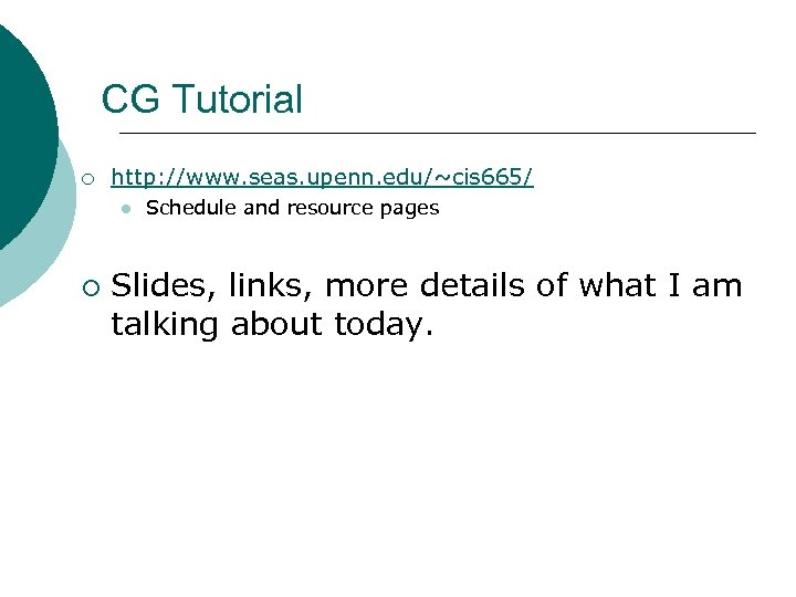 CG Tutorial ¡ http: //www. seas. upenn. edu/~cis 665/ l ¡ Schedule and resource