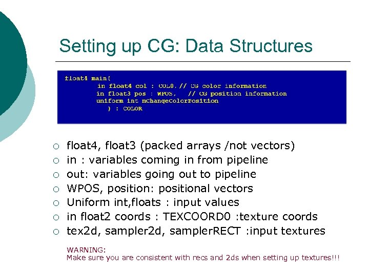 Setting up CG: Data Structures ¡ ¡ ¡ ¡ float 4, float 3 (packed