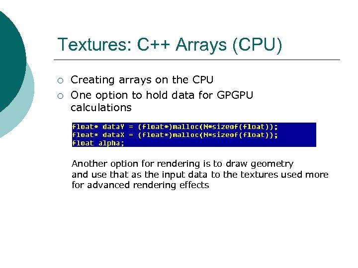 Textures: C++ Arrays (CPU) ¡ ¡ Creating arrays on the CPU One option to