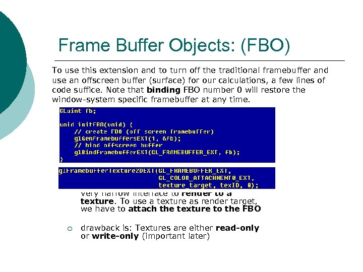 Frame Buffer Objects: (FBO) To use this extension and to turn off the traditional