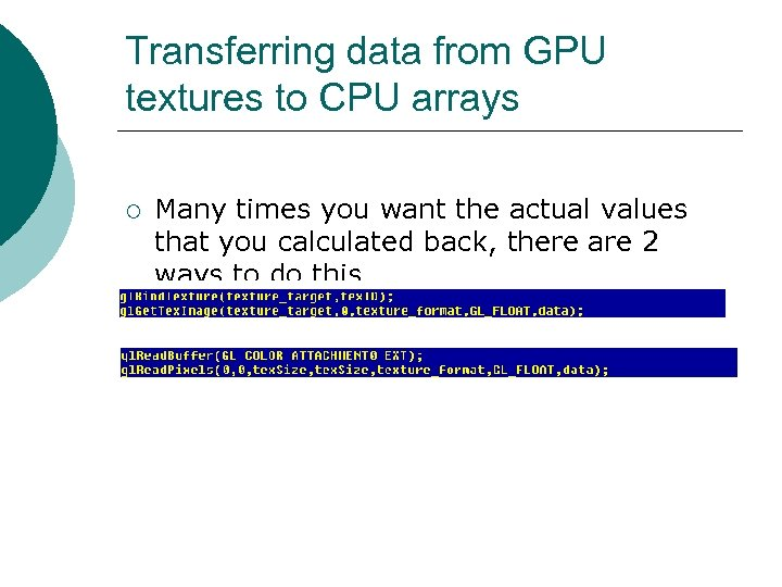 Transferring data from GPU textures to CPU arrays ¡ Many times you want the