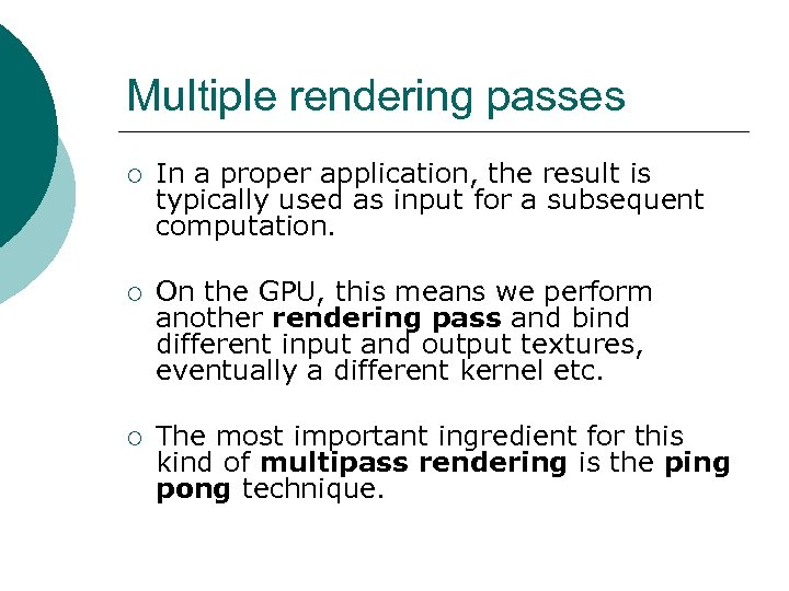Multiple rendering passes ¡ In a proper application, the result is typically used as