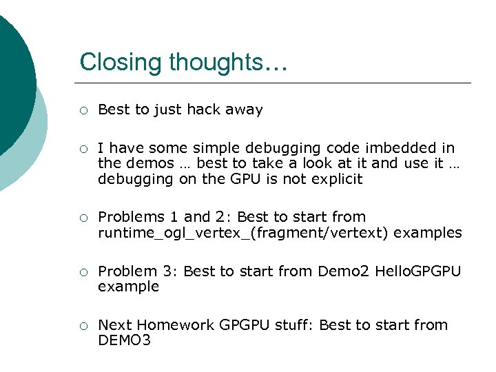 Closing thoughts… ¡ Best to just hack away ¡ I have some simple debugging