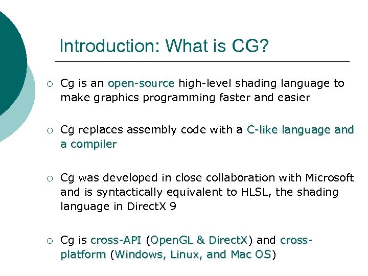 Introduction: What is CG? ¡ Cg is an open-source high-level shading language to open-source