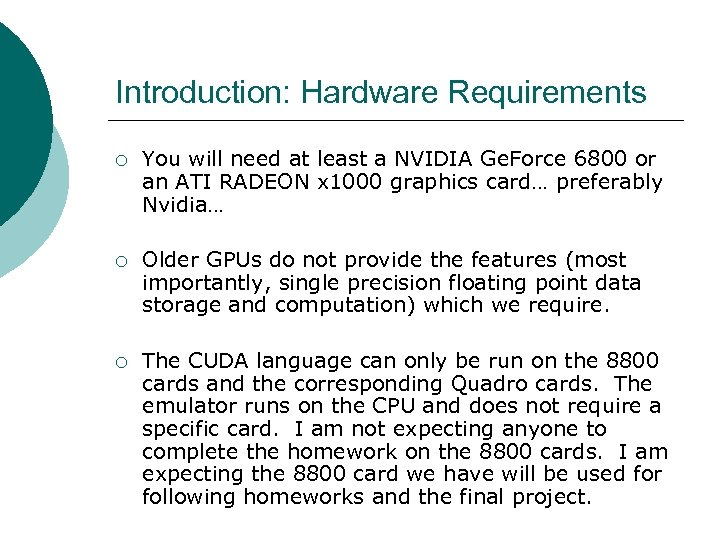 Introduction: Hardware Requirements ¡ You will need at least a NVIDIA Ge. Force 6800