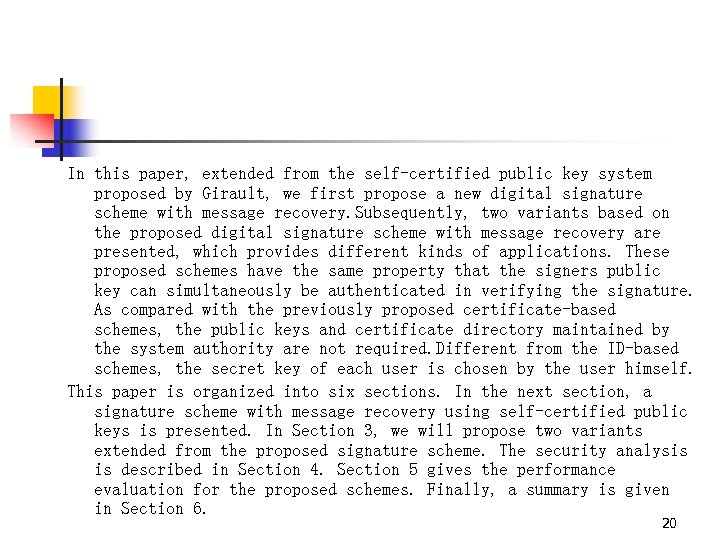 In this paper, extended from the self-certified public key system proposed by Girault, we