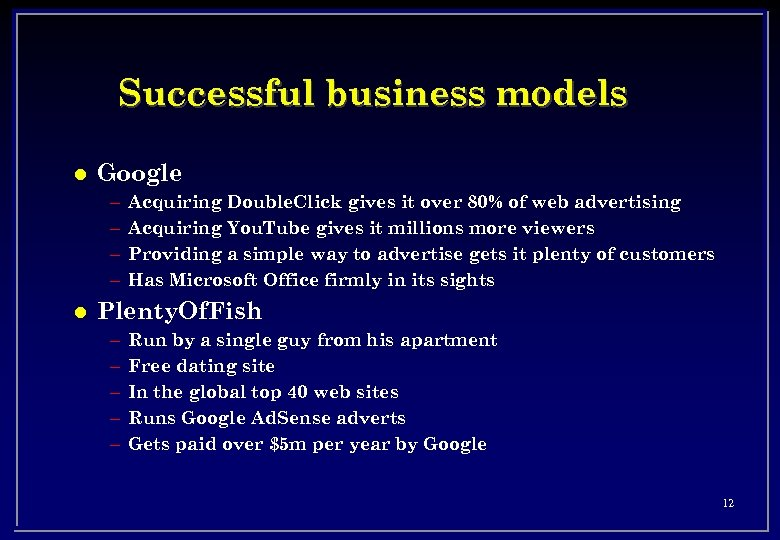 Successful business models l Google – – l Acquiring Double. Click gives it over