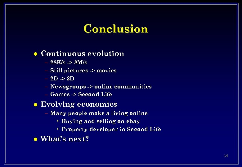 Conclusion l Continuous evolution – – – l 28 K/s -> 8 M/s Still