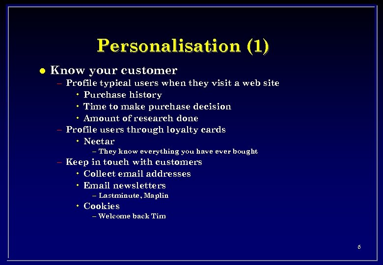 Personalisation (1) l Know your customer – Profile typical users when they visit a