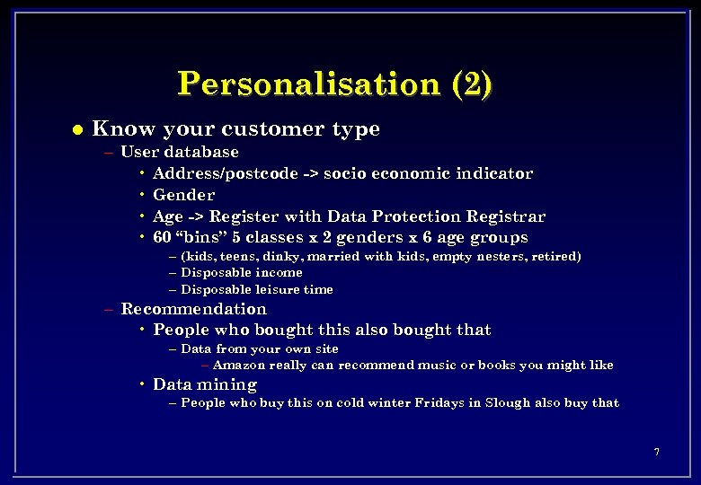 Personalisation (2) l Know your customer type – User database • Address/postcode -> socio