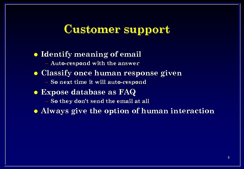 Customer support l Identify meaning of email – Auto-respond with the answer l Classify