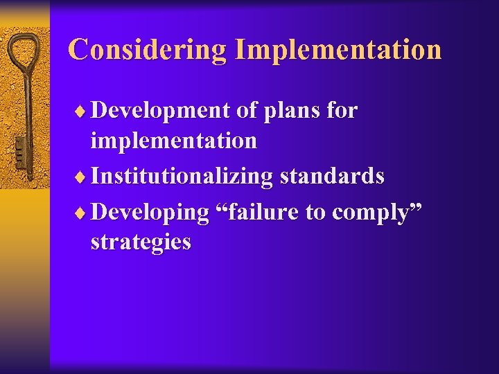 "Considering Implementation ¨ Development of plans for implementation ¨ Institutionalizing standards ¨ Developing ""failure"