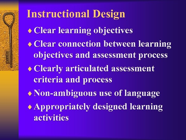 Instructional Design ¨ Clearning objectives ¨ Clear connection between learning objectives and assessment process