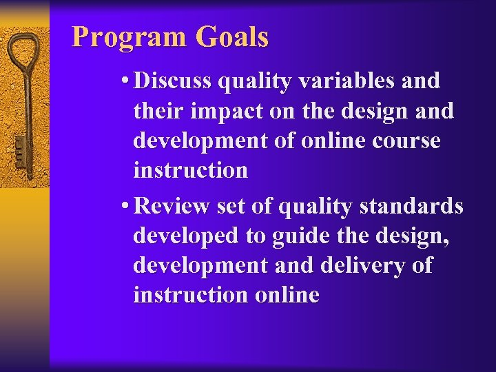 Program Goals • Discuss quality variables and their impact on the design and development