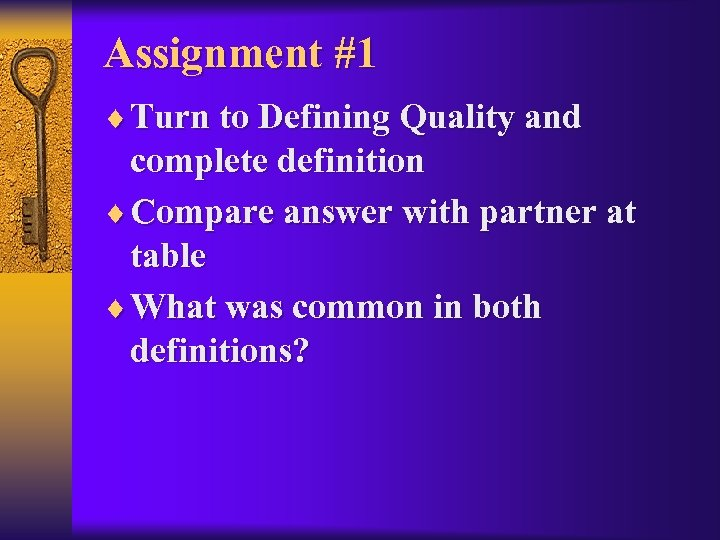 Assignment #1 ¨ Turn to Defining Quality and complete definition ¨ Compare answer with
