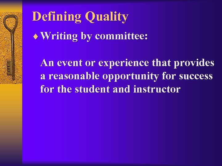Defining Quality ¨ Writing by committee: An event or experience that provides a reasonable