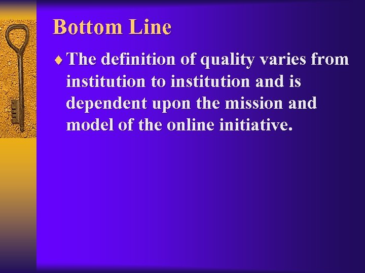 Bottom Line ¨ The definition of quality varies from institution to institution and is