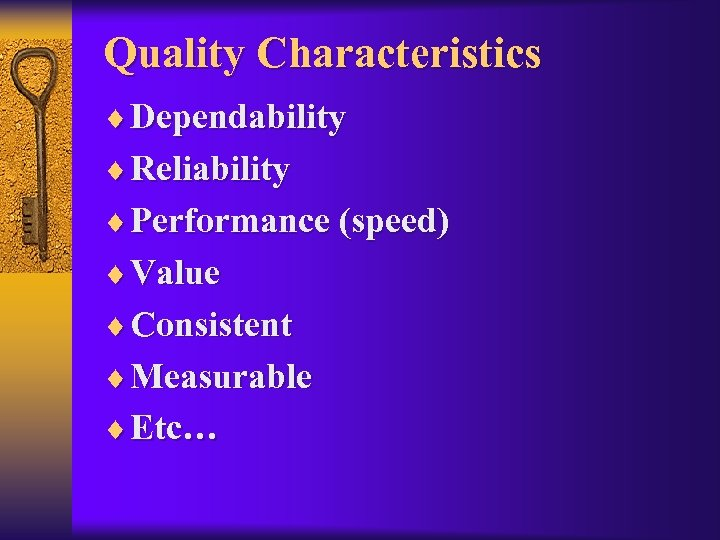 Quality Characteristics ¨ Dependability ¨ Reliability ¨ Performance (speed) ¨ Value ¨ Consistent ¨