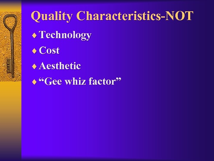 "Quality Characteristics-NOT ¨ Technology ¨ Cost ¨ Aesthetic ¨ ""Gee whiz factor"""