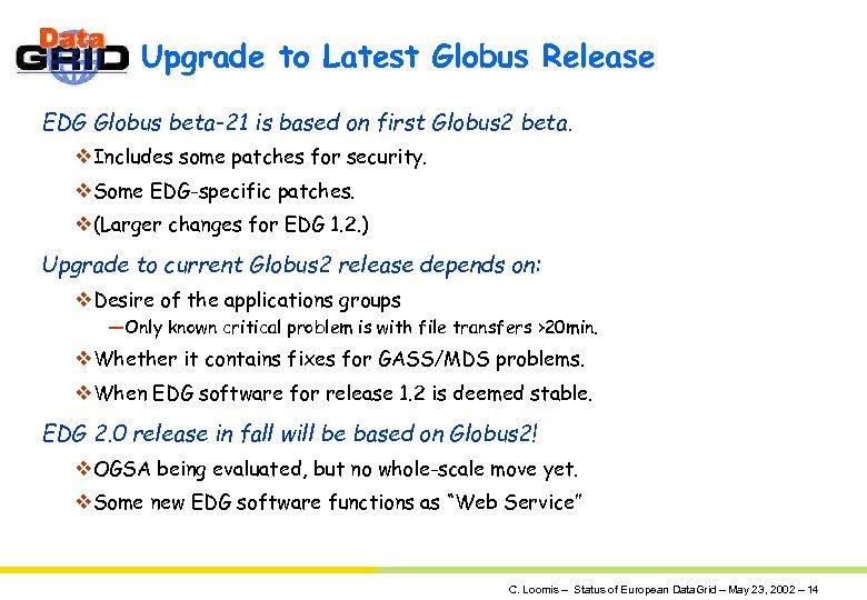 Upgrade to Latest Globus Release EDG Globus beta-21 is based on first Globus 2