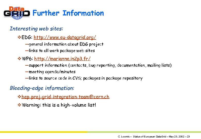 Further Information Interesting web sites: v. EDG: http: //www. eu-datagrid. org/ —general information about