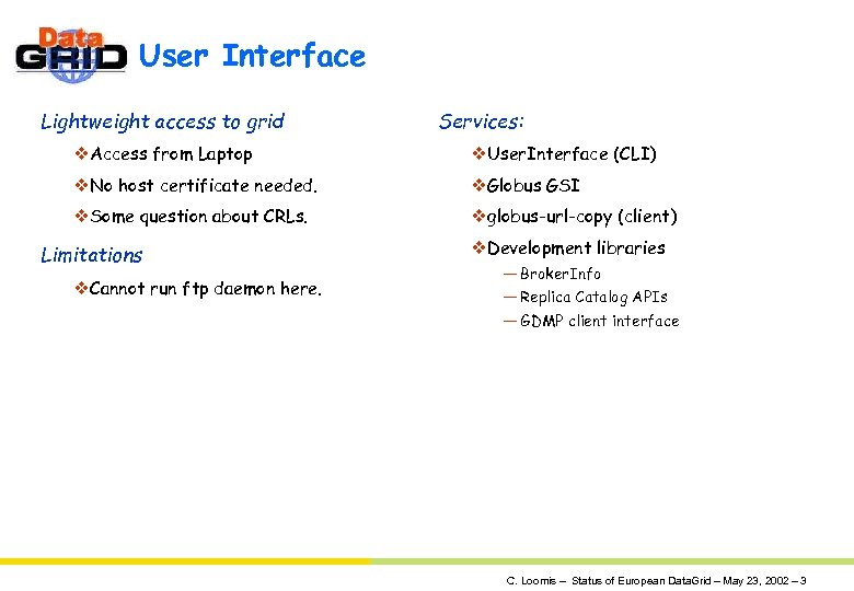 User Interface Lightweight access to grid Services: v. Access from Laptop v. User. Interface