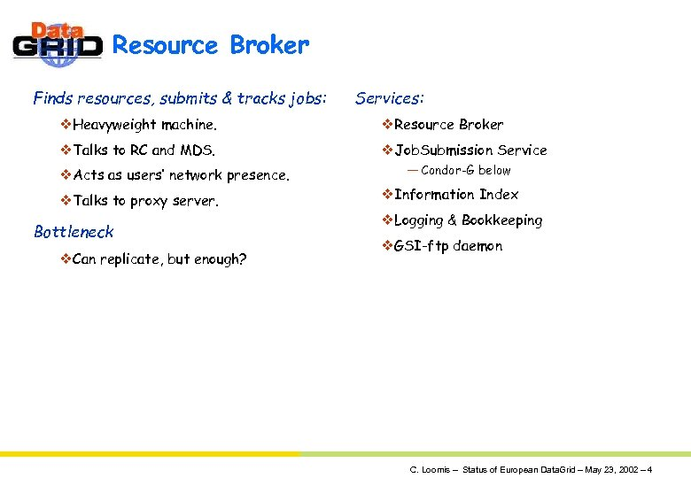 Resource Broker Finds resources, submits & tracks jobs: Services: v. Heavyweight machine. v. Resource