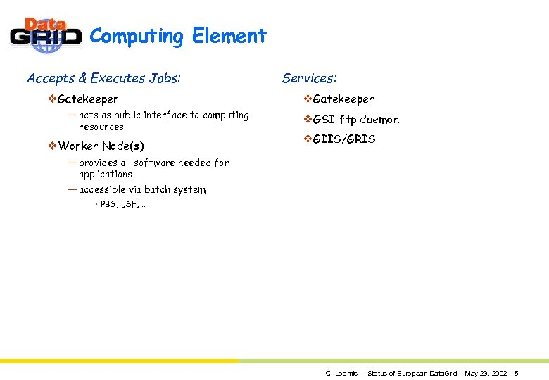 Computing Element Accepts & Executes Jobs: v. Gatekeeper — acts as public interface to