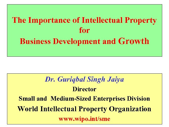 The Importance of Intellectual Property for Business Development and Growth Dr. Guriqbal Singh Jaiya