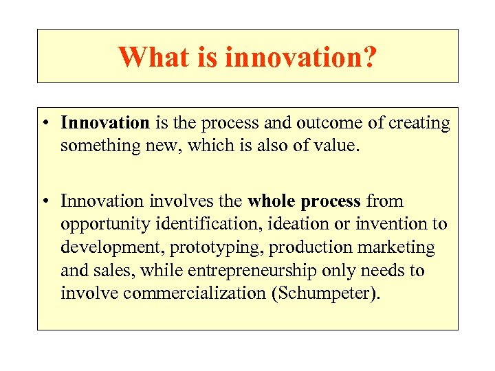 What is innovation? • Innovation is the process and outcome of creating something new,