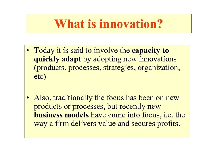 What is innovation? • Today it is said to involve the capacity to quickly
