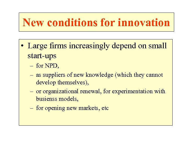 New conditions for innovation • Large firms increasingly depend on small start-ups – for