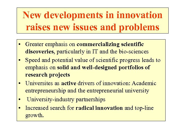 New developments in innovation raises new issues and problems • Greater emphasis on commercializing
