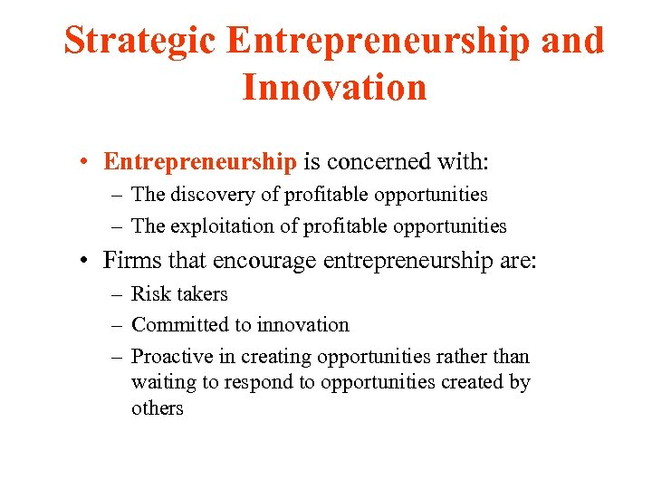Strategic Entrepreneurship and Innovation • Entrepreneurship is concerned with: – The discovery of profitable