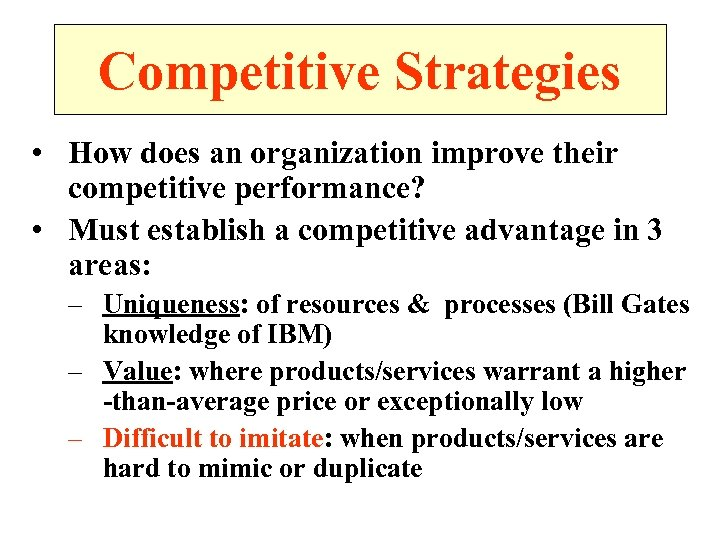 Competitive Strategies • How does an organization improve their competitive performance? • Must establish