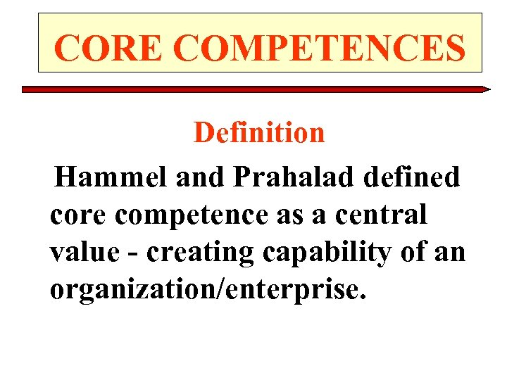 CORE COMPETENCES Definition Hammel and Prahalad defined core competence as a central value -