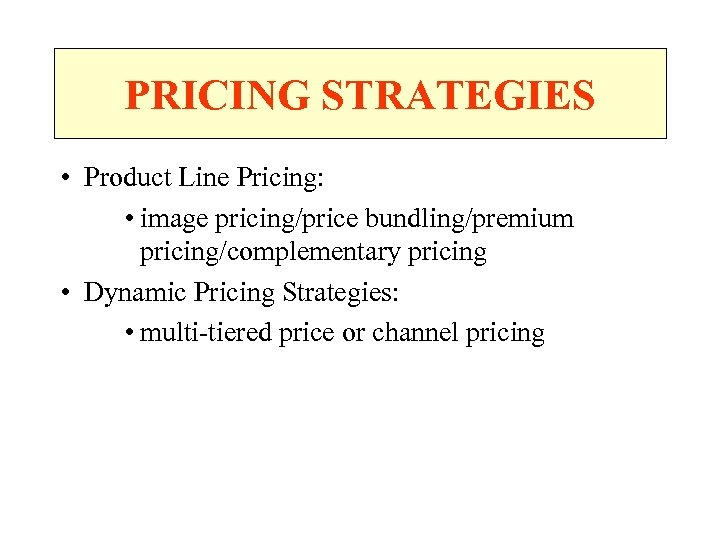 PRICING STRATEGIES • Product Line Pricing: • image pricing/price bundling/premium pricing/complementary pricing • Dynamic