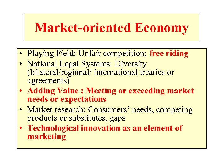 Market-oriented Economy • Playing Field: Unfair competition; free riding • National Legal Systems: Diversity