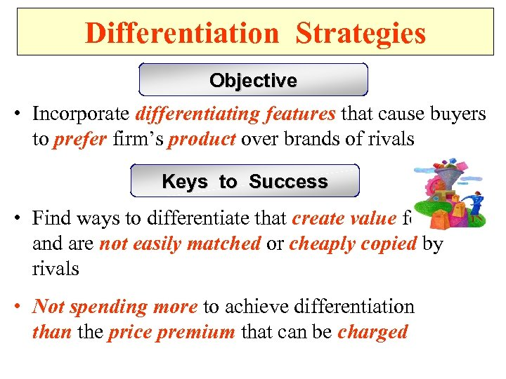 Differentiation Strategies Objective • Incorporate differentiating features that cause buyers to prefer firm's product