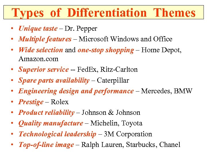 Types of Differentiation Themes • Unique taste – Dr. Pepper • Multiple features –
