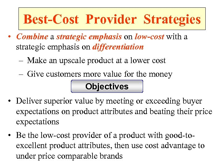 Best-Cost Provider Strategies • Combine a strategic emphasis on low-cost with a strategic emphasis