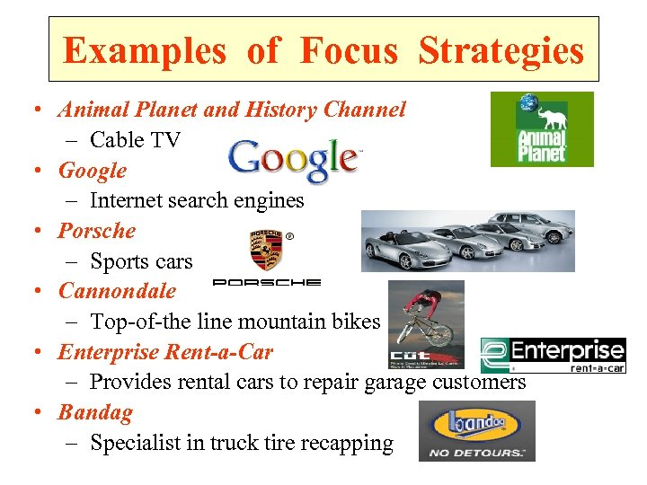 Examples of Focus Strategies • Animal Planet and History Channel – Cable TV •