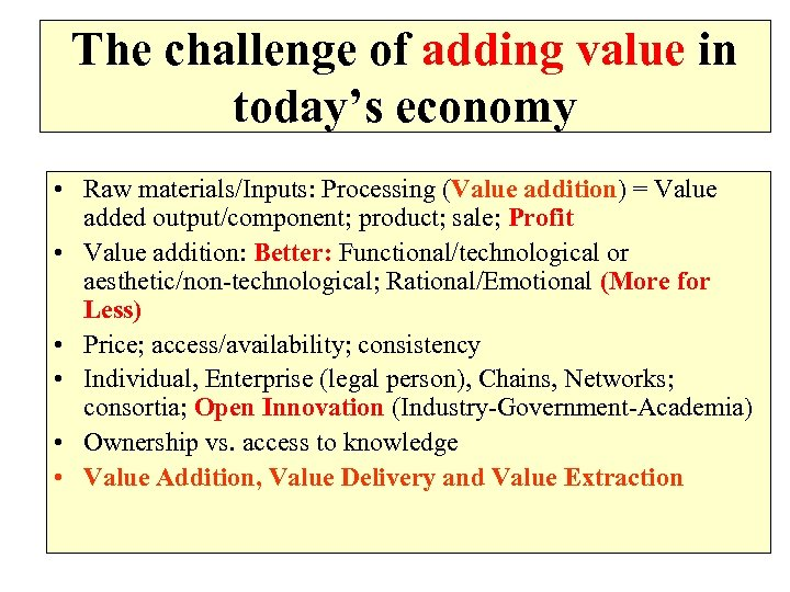 The challenge of adding value in today's economy • Raw materials/Inputs: Processing (Value addition)