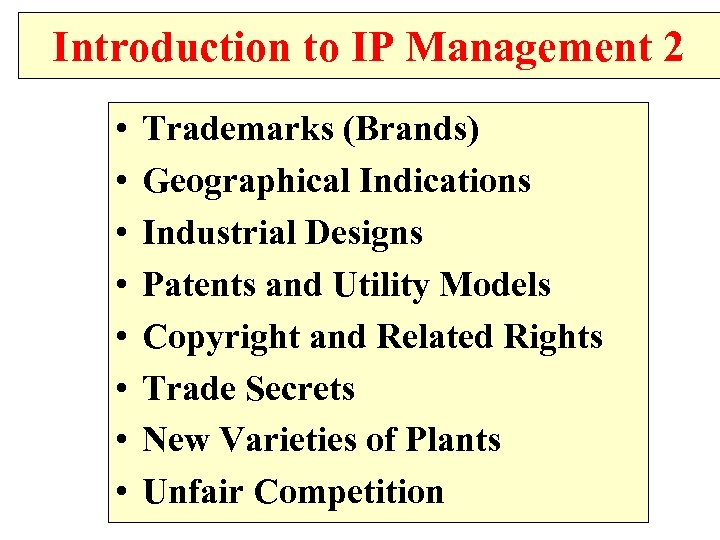 Introduction to IP Management 2 • • Trademarks (Brands) Geographical Indications Industrial Designs Patents
