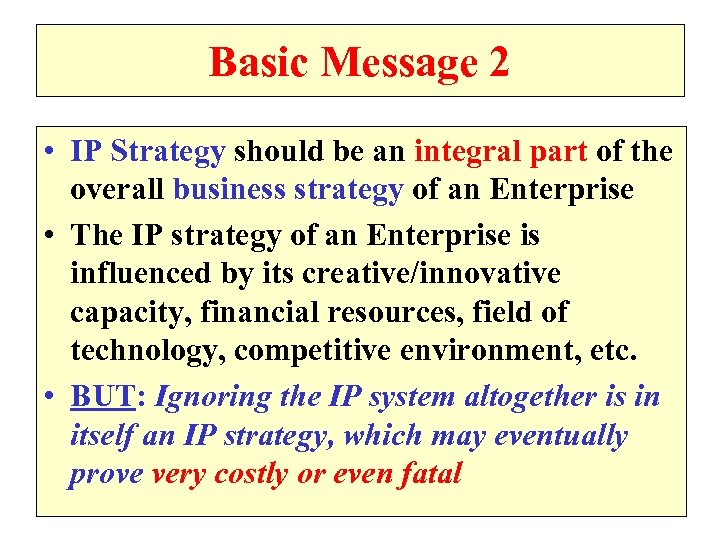 Basic Message 2 • IP Strategy should be an integral part of the overall