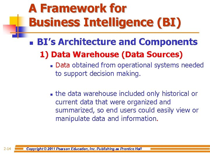 A Framework for Business Intelligence (BI) n BI's Architecture and Components 1) Data Warehouse