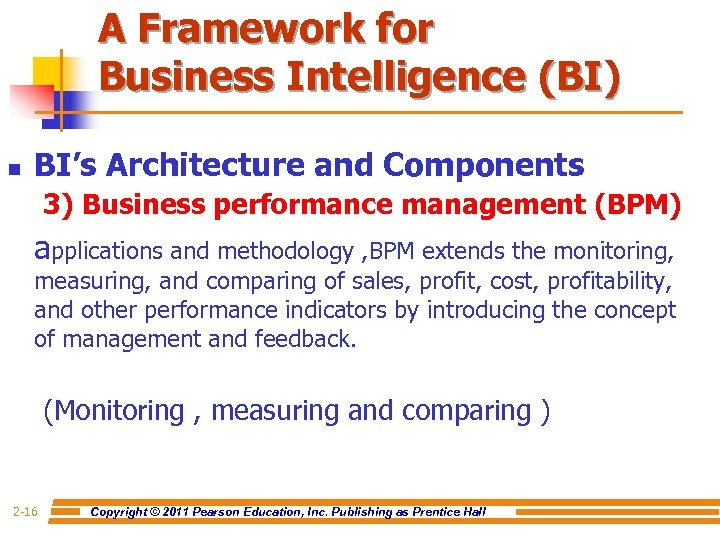 A Framework for Business Intelligence (BI) n BI's Architecture and Components 3) Business performance